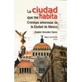 La ciudad que me habita. Crónicas amorosas de la Ciudad de México