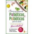 Guía completa de prebióticos y probióticos para la salud. Un plan para equilibrar tu flora intestinal